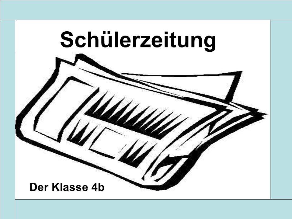 Schülerzeitung 17.2.2011Schülerzeitung kl.4b Schülerzeitung Der Klasse 4b