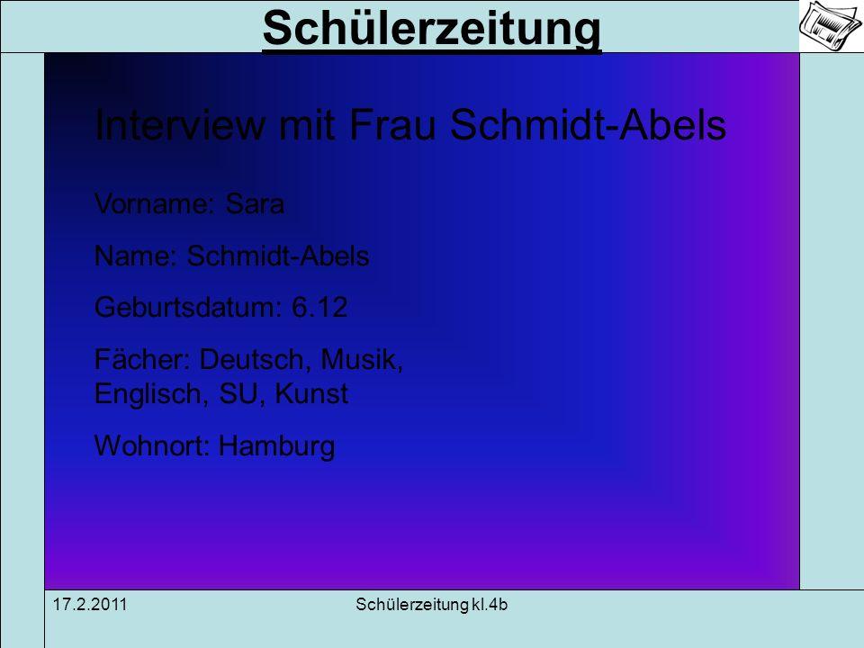 Schülerzeitung 17.2.2011Schülerzeitung kl.4b Interview mit Frau Schmidt-Abels Vorname: Sara Name: Schmidt-Abels Geburtsdatum: 6.12 Fächer: Deutsch, Mu