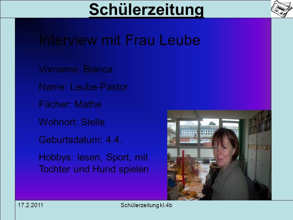 Schülerzeitung 17.2.2011Schülerzeitung kl.4b Interview mit Frau Leube Vorname: Bianca Name: Leube-Pastor Fächer: Mathe Wohnort: Stelle Geburtsdatum: 4