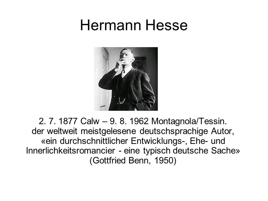 Hermann Hesse 2. 7. 1877 Calw – 9. 8. 1962 Montagnola/Tessin. der weltweit meistgelesene deutschsprachige Autor, «ein durchschnittlicher Entwicklungs-