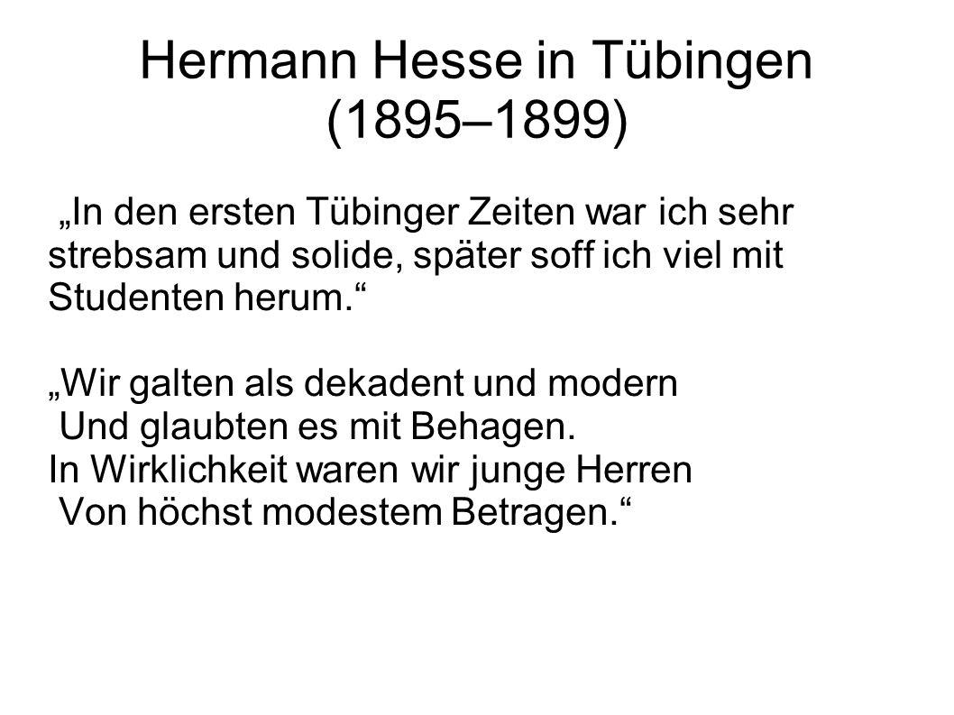 """Hermann Hesse in Tübingen (1895–1899) """"In den ersten Tübinger Zeiten war ich sehr strebsam und solide, später soff ich viel mit Studenten herum."""" """"Wir"""