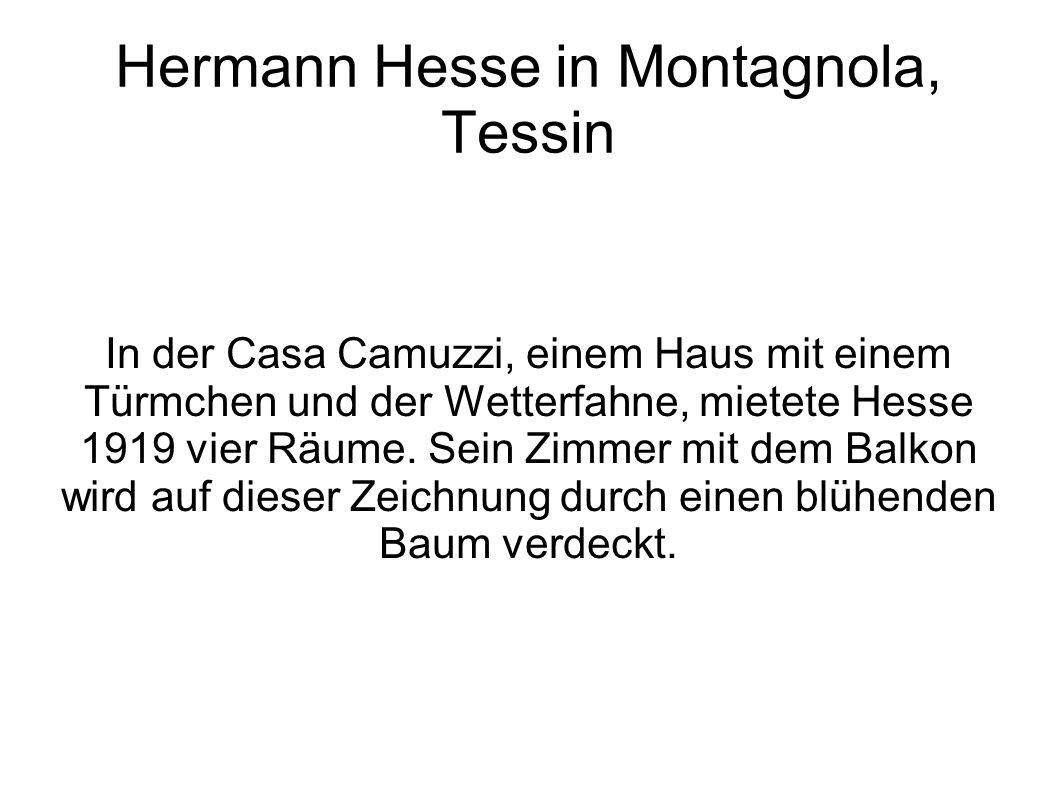 Hermann Hesse in Montagnola, Tessin In der Casa Camuzzi, einem Haus mit einem Türmchen und der Wetterfahne, mietete Hesse 1919 vier Räume. Sein Zimmer