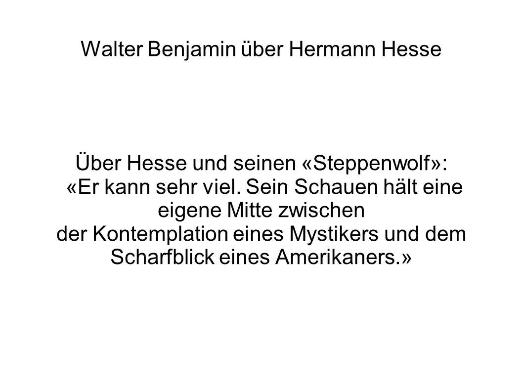 Walter Benjamin über Hermann Hesse Über Hesse und seinen «Steppenwolf»: «Er kann sehr viel. Sein Schauen hält eine eigene Mitte zwischen der Kontempla