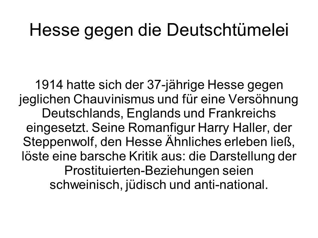 Hesse gegen die Deutschtümelei 1914 hatte sich der 37-jährige Hesse gegen jeglichen Chauvinismus und für eine Versöhnung Deutschlands, Englands und Fr