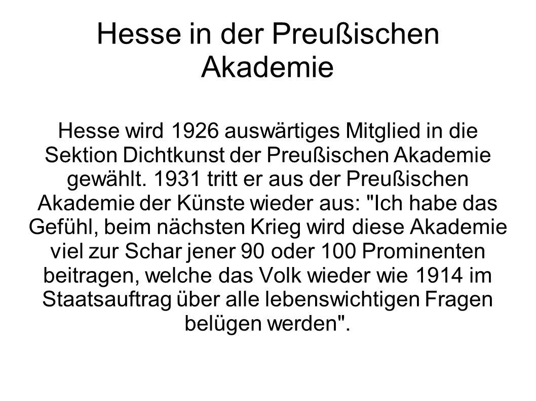 Hesse in der Preußischen Akademie Hesse wird 1926 auswärtiges Mitglied in die Sektion Dichtkunst der Preußischen Akademie gewählt. 1931 tritt er aus d
