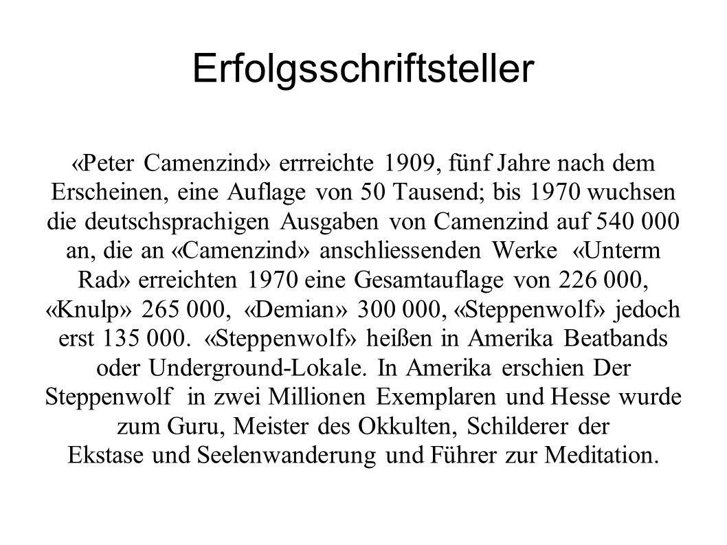 Erfolgsschriftsteller «Peter Camenzind» errreichte 1909, fünf Jahre nach dem Erscheinen, eine Auflage von 50 Tausend; bis 1970 wuchsen die deutschspra