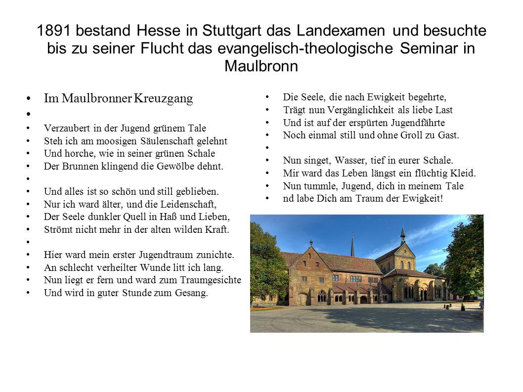1891 bestand Hesse in Stuttgart das Landexamen und besuchte bis zu seiner Flucht das evangelisch-theologische Seminar in Maulbronn Im Maulbronner Kreu