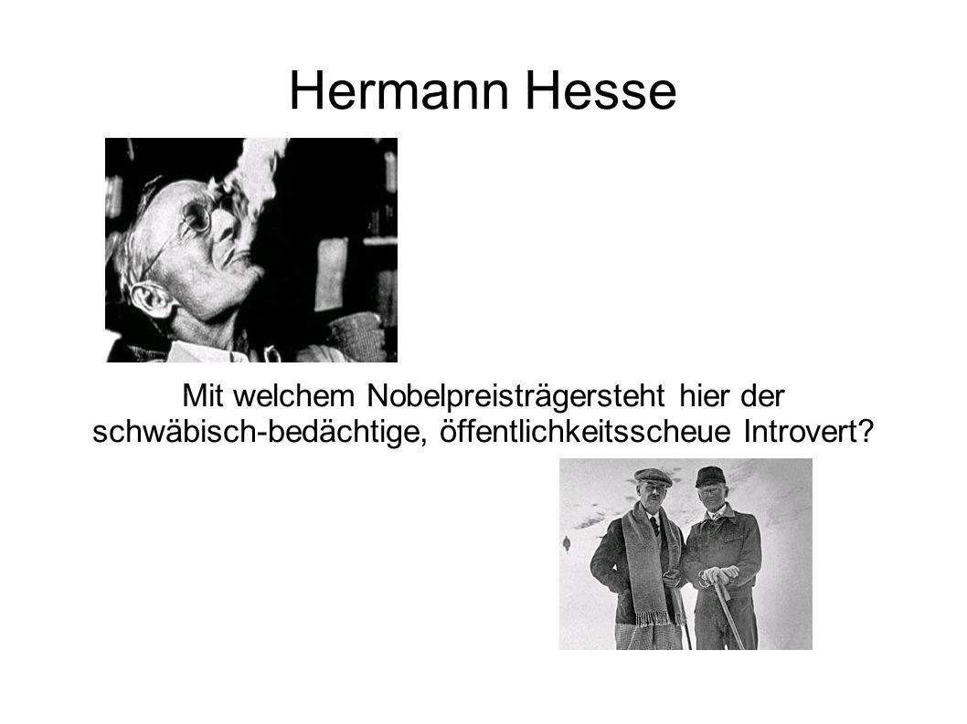 Hermann Hesse Mit welchem Nobelpreisträgersteht hier der schwäbisch-bedächtige, öffentlichkeitsscheue Introvert?