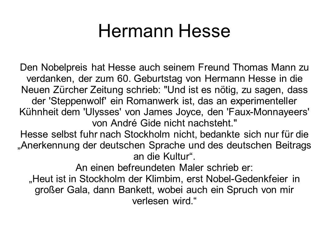 Hermann Hesse Den Nobelpreis hat Hesse auch seinem Freund Thomas Mann zu verdanken, der zum 60. Geburtstag von Hermann Hesse in die Neuen Zürcher Zeit