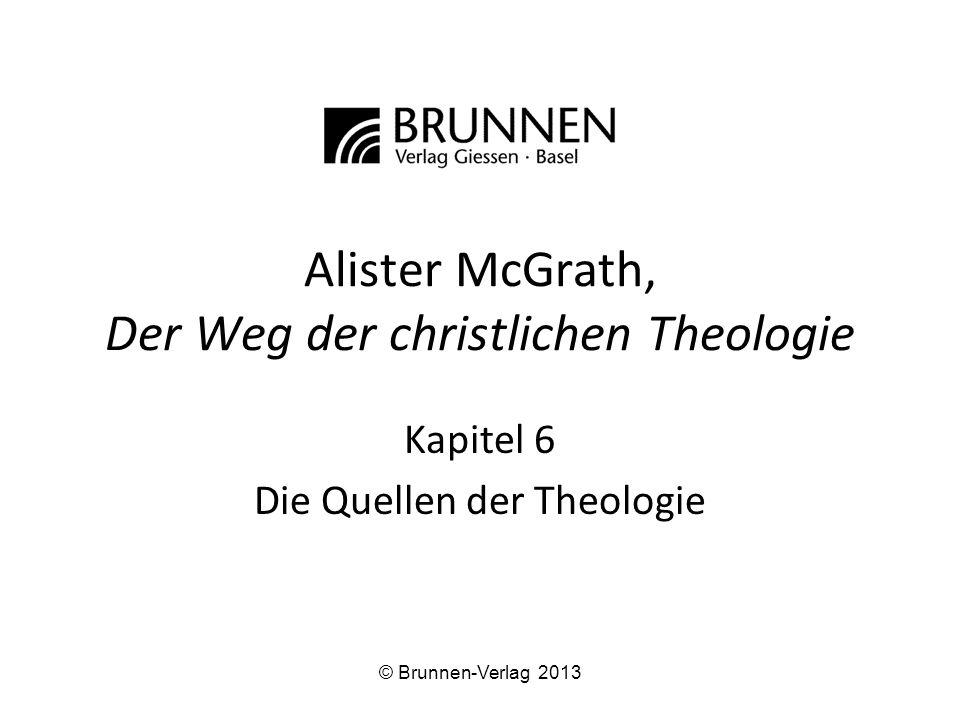 Alister McGrath, Der Weg der christlichen Theologie Kapitel 6 Die Quellen der Theologie © Brunnen-Verlag 2013