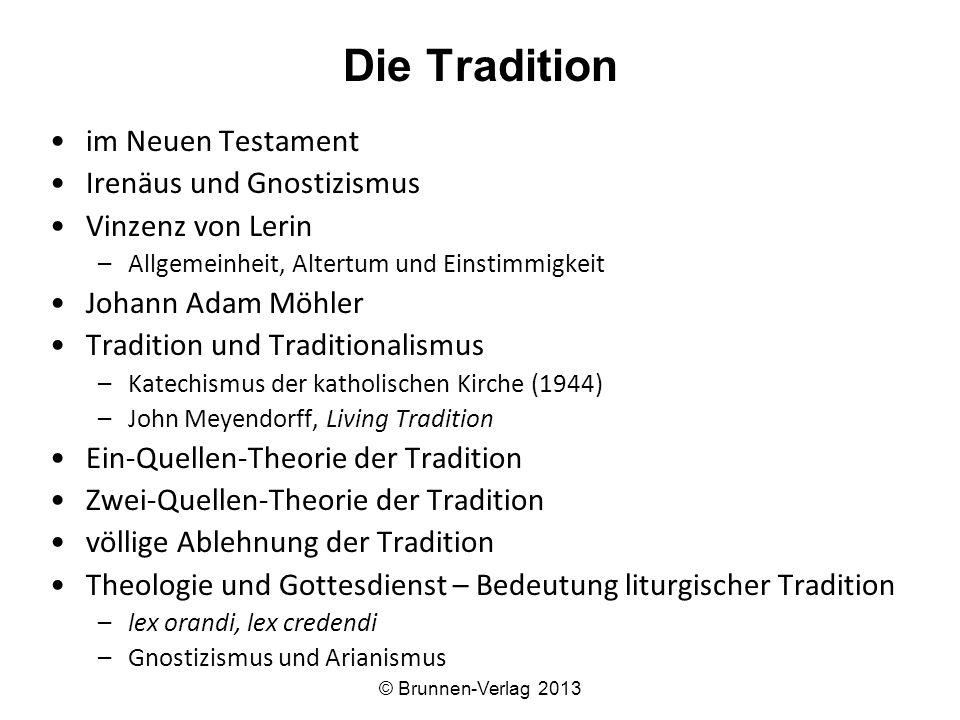 Die Tradition im Neuen Testament Irenäus und Gnostizismus Vinzenz von Lerin –Allgemeinheit, Altertum und Einstimmigkeit Johann Adam Möhler Tradition u