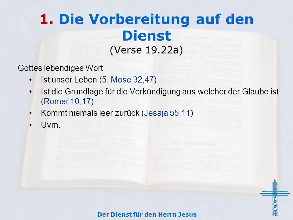 1. Die Vorbereitung auf den Dienst (Verse 19.22a) Gottes lebendiges Wort Ist unser Leben (5. Mose 32,47) Ist die Grundlage für die Verkündigung aus we