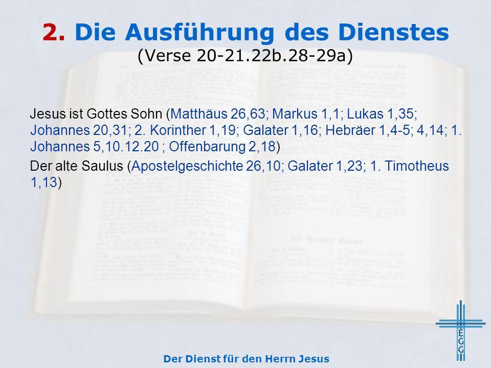 2. Die Ausführung des Dienstes (Verse 20-21.22b.28-29a) Jesus ist Gottes Sohn (Matthäus 26,63; Markus 1,1; Lukas 1,35; Johannes 20,31; 2. Korinther 1,
