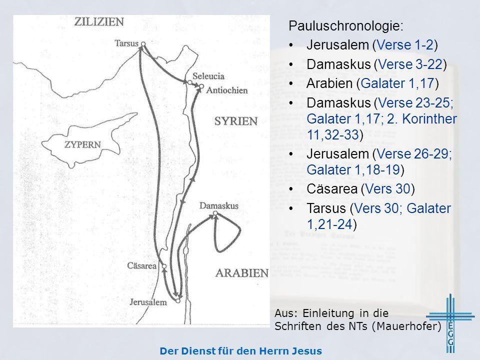 Pauluschronologie: Jerusalem (Verse 1-2) Damaskus (Verse 3-22) Arabien (Galater 1,17) Damaskus (Verse 23-25; Galater 1,17; 2. Korinther 11,32-33) Jeru