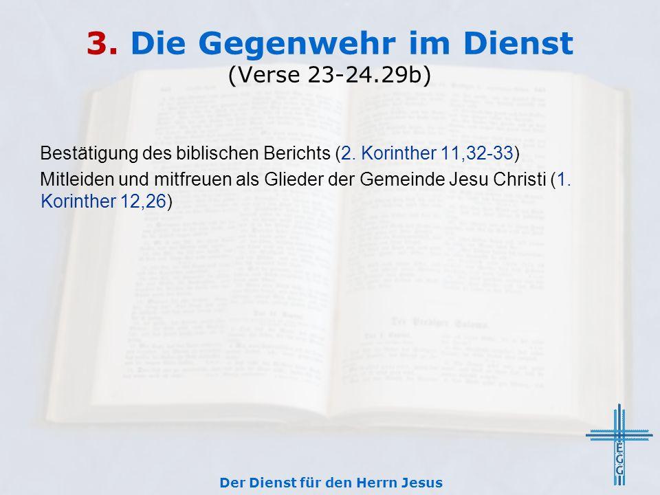 3. Die Gegenwehr im Dienst (Verse 23-24.29b) Bestätigung des biblischen Berichts (2. Korinther 11,32-33) Mitleiden und mitfreuen als Glieder der Gemei