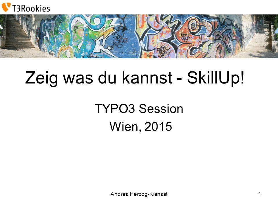 Andrea Herzog-Kienast Zeig was du kannst - SkillUp! TYPO3 Session Wien, 2015 1