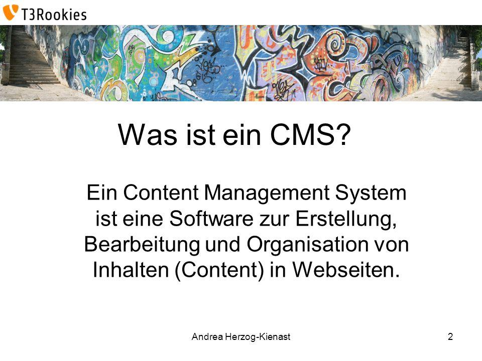 Andrea Herzog-Kienast Was ist ein CMS? Ein Content Management System ist eine Software zur Erstellung, Bearbeitung und Organisation von Inhalten (Cont