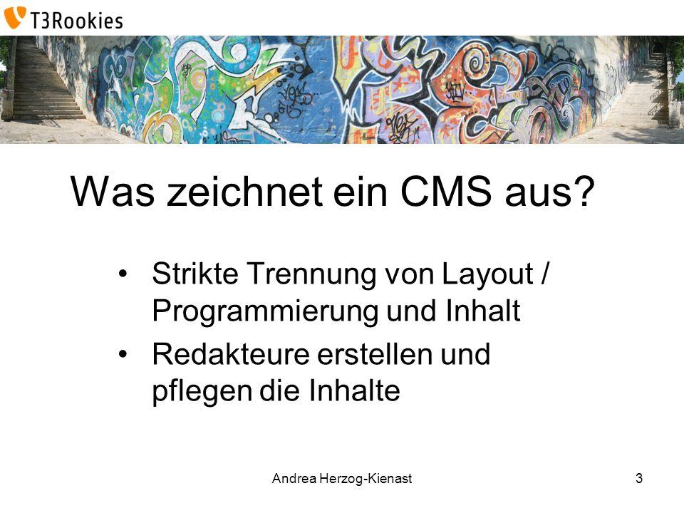 Andrea Herzog-Kienast Was zeichnet ein CMS aus? Strikte Trennung von Layout / Programmierung und Inhalt Redakteure erstellen und pflegen die Inhalte 3