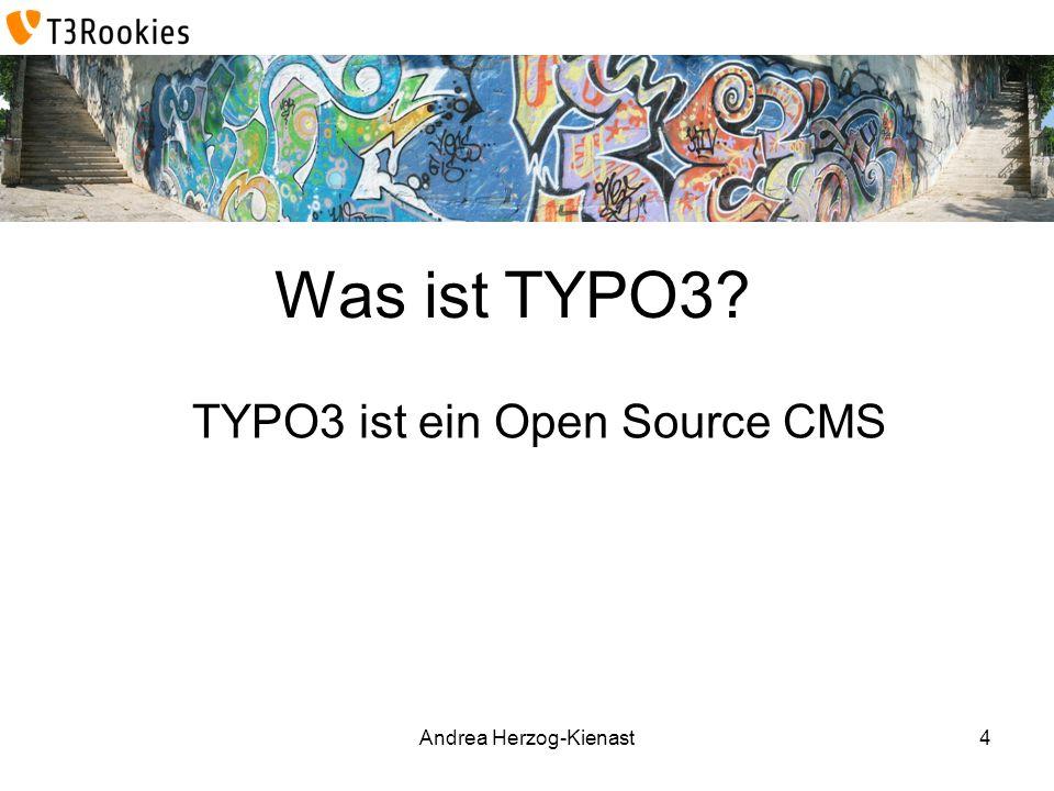 Andrea Herzog-Kienast Was ist TYPO3? TYPO3 ist ein Open Source CMS 4