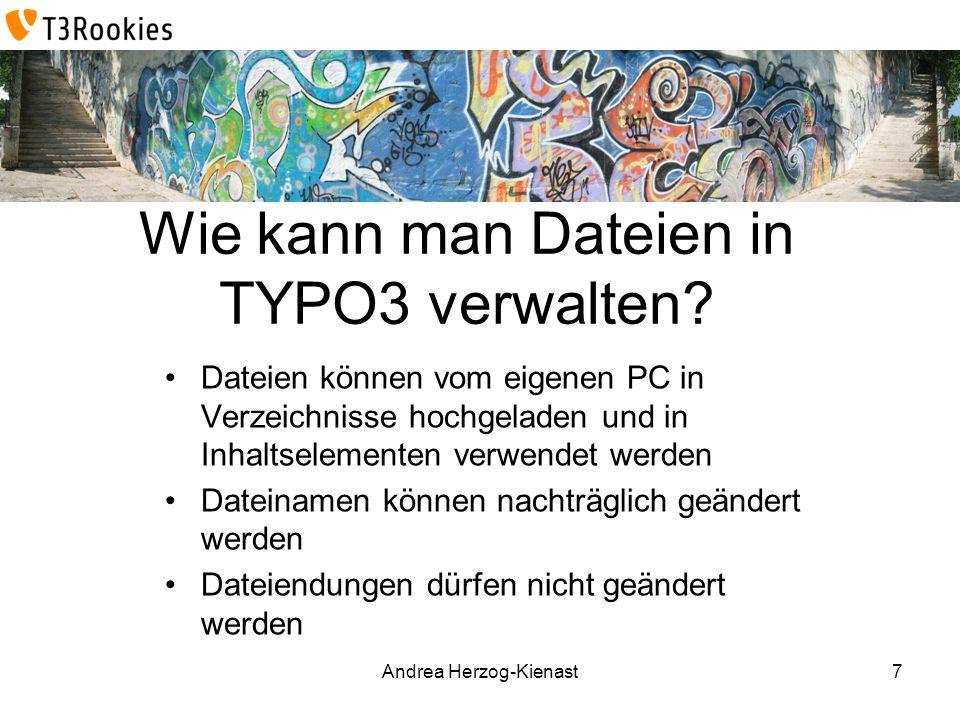 Andrea Herzog-Kienast Wie kann man Dateien in TYPO3 verwalten? Dateien können vom eigenen PC in Verzeichnisse hochgeladen und in Inhaltselementen verw