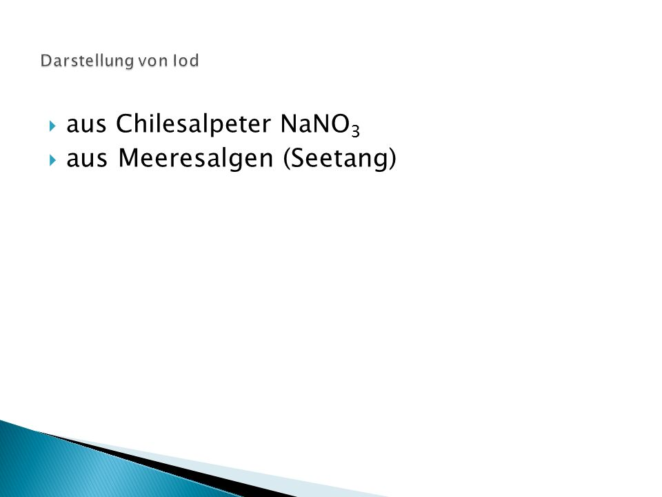  aus Chilesalpeter NaNO 3 : ◦ enthält Iod als Natriumiodat NaIO 3 ◦ elementares Iod entsteht durch Reduktion mit Natriumhydrogensulfit: 52
