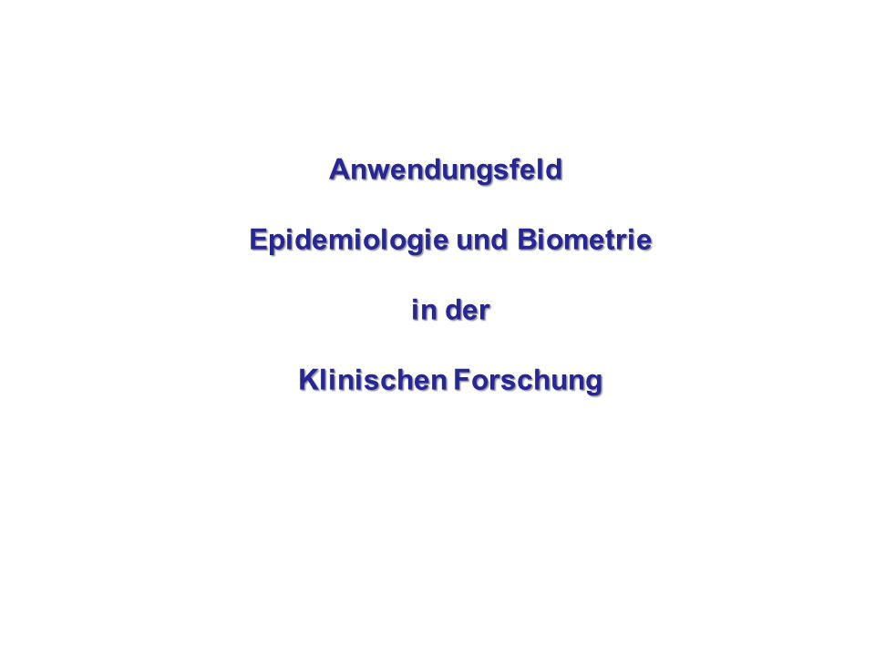 Anwendungsfeld Epidemiologie und Biometrie in der Klinischen Forschung