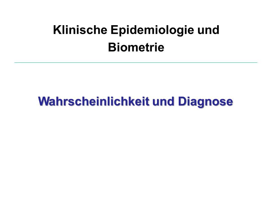 Klinische Epidemiologie und Biometrie Wahrscheinlichkeit und Diagnose