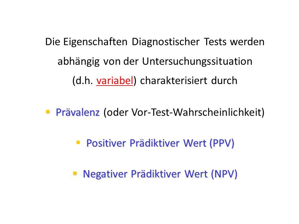 Die Eigenschaften Diagnostischer Tests werden abhängig von der Untersuchungssituation (d.h. variabel) charakterisiert durch  Prävalenz  Prävalenz (o