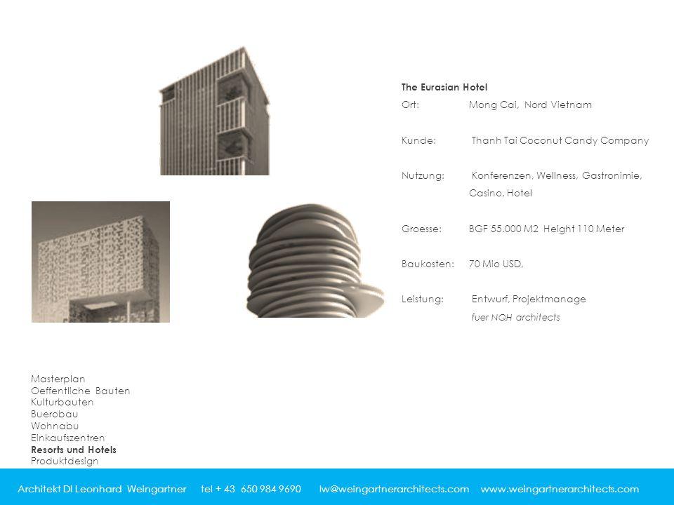 Architekt DI Leonhard Weingartner tel + 43 650 984 9690 lw@weingartnerarchitects.com www.weingartnerarchitects.com The Eurasian Hotel Ort: Mong Cai, N