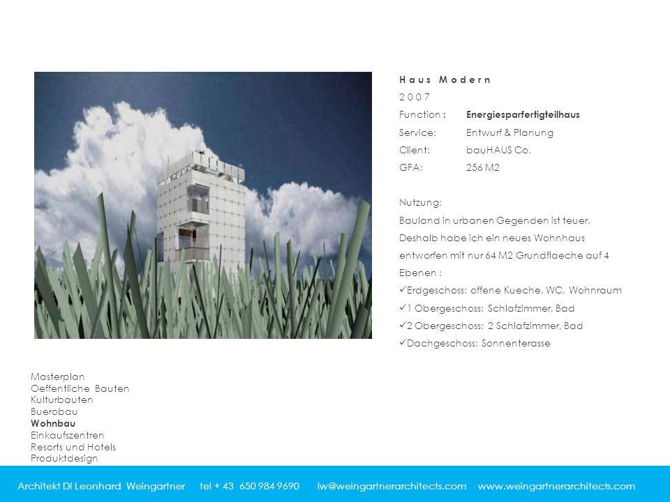 Architekt DI Leonhard Weingartner tel + 43 650 984 9690 lw@weingartnerarchitects.com www.weingartnerarchitects.com Haus Modern 2007 Function : Energiesparfertigteilhaus Service:Entwurf & Planung Client:bauHAUS Co.