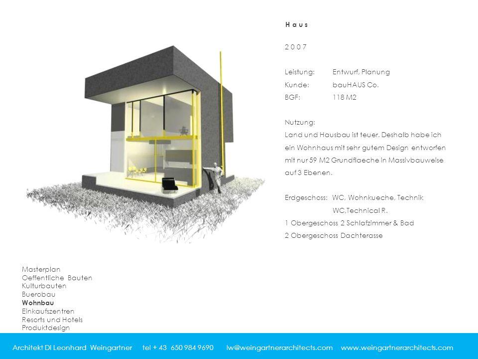 Architekt DI Leonhard Weingartner tel + 43 650 984 9690 lw@weingartnerarchitects.com www.weingartnerarchitects.com 2007 Leistung:Entwurf, Planung Kunde:bauHAUS Co.