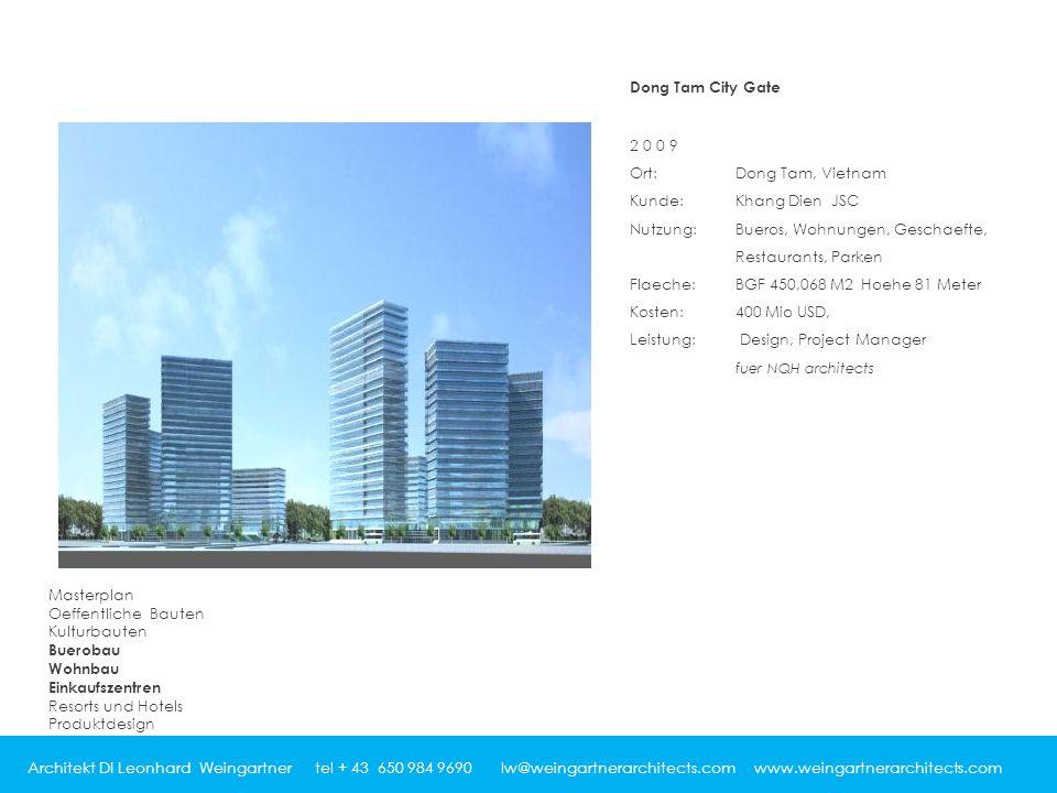 Architekt DI Leonhard Weingartner tel + 43 650 984 9690 lw@weingartnerarchitects.com www.weingartnerarchitects.com Dong Tam City Gate 2009 Ort: Dong T