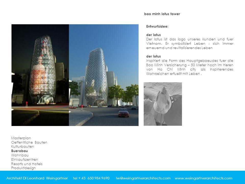 Architekt DI Leonhard Weingartner tel + 43 650 984 9690 lw@weingartnerarchitects.com www.weingartnerarchitects.com bao minh lotus tower Entwurfsidee: der lotus Der lotus ist das logo unseres kunden und fuer Vietnam.