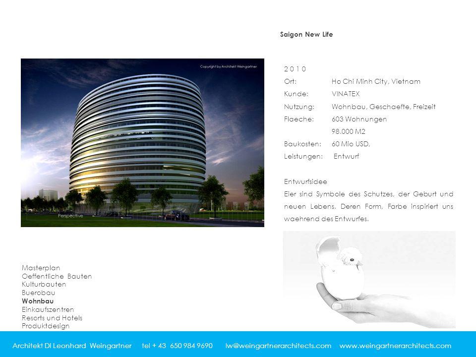 Architekt DI Leonhard Weingartner tel + 43 650 984 9690 lw@weingartnerarchitects.com www.weingartnerarchitects.com Saigon New Life 2010 Ort: Ho Chi Mi