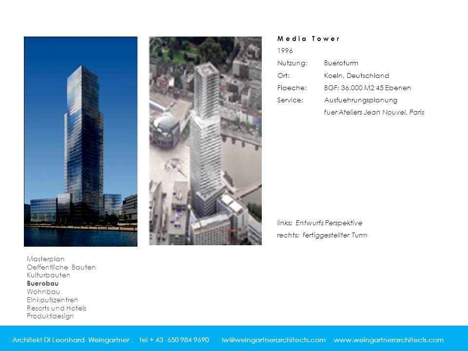 Architekt DI Leonhard Weingartner tel + 43 650 984 9690 lw@weingartnerarchitects.com www.weingartnerarchitects.com Media Tower 1996 Nutzung:Bueroturm