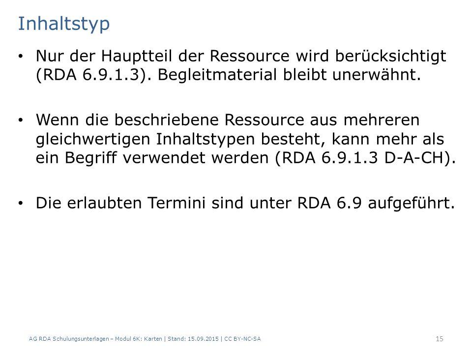 AG RDA Schulungsunterlagen – Modul 6K: Karten | Stand: 15.09.2015 | CC BY-NC-SA 15 Inhaltstyp Nur der Hauptteil der Ressource wird berücksichtigt (RDA 6.9.1.3).