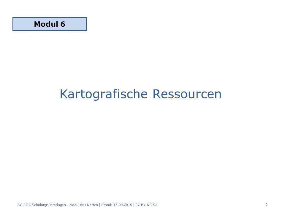 Kartografische Ressourcen AG RDA Schulungsunterlagen – Modul 6K: Karten | Stand: 15.09.2015 | CC BY-NC-SA 2 Modul 6