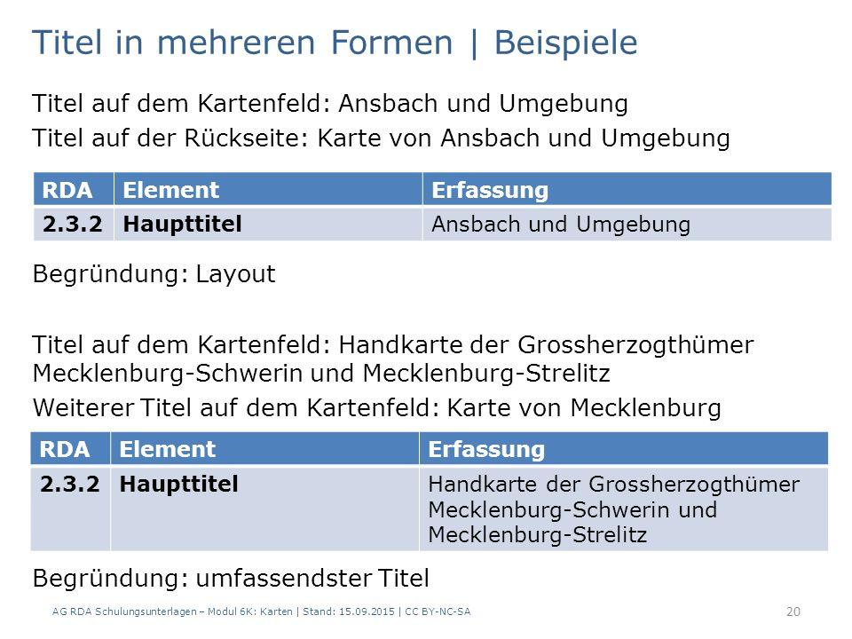 Titel auf dem Kartenfeld: Handkarte der Grossherzogthümer Mecklenburg-Schwerin und Mecklenburg-Strelitz Weiterer Titel auf dem Kartenfeld: Karte von Mecklenburg Begründung: umfassendster Titel AG RDA Schulungsunterlagen – Modul 6K: Karten | Stand: 15.09.2015 | CC BY-NC-SA 20 Titel auf dem Kartenfeld: Ansbach und Umgebung Titel auf der Rückseite: Karte von Ansbach und Umgebung Begründung: Layout RDAElementErfassung 2.3.2HaupttitelAnsbach und Umgebung Titel in mehreren Formen | Beispiele RDAElementErfassung 2.3.2HaupttitelHandkarte der Grossherzogthümer Mecklenburg-Schwerin und Mecklenburg-Strelitz