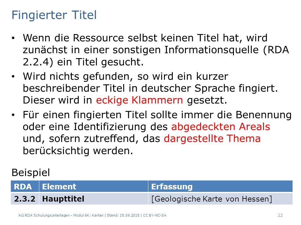 AG RDA Schulungsunterlagen – Modul 6K: Karten | Stand: 15.09.2015 | CC BY-NC-SA 22 Wenn die Ressource selbst keinen Titel hat, wird zunächst in einer sonstigen Informationsquelle (RDA 2.2.4) ein Titel gesucht.