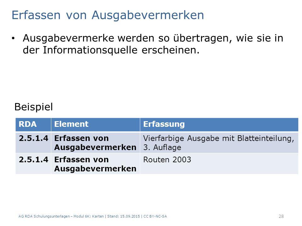 AG RDA Schulungsunterlagen – Modul 6K: Karten | Stand: 15.09.2015 | CC BY-NC-SA 28 Ausgabevermerke werden so übertragen, wie sie in der Informationsquelle erscheinen.