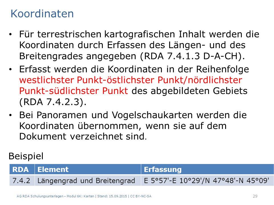 AG RDA Schulungsunterlagen – Modul 6K: Karten | Stand: 15.09.2015 | CC BY-NC-SA 29 Für terrestrischen kartografischen Inhalt werden die Koordinaten durch Erfassen des Längen- und des Breitengrades angegeben (RDA 7.4.1.3 D-A-CH).