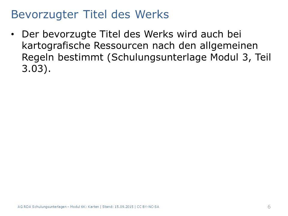 Bevorzugter Titel des Werks Der bevorzugte Titel des Werks wird auch bei kartografische Ressourcen nach den allgemeinen Regeln bestimmt (Schulungsunterlage Modul 3, Teil 3.03).