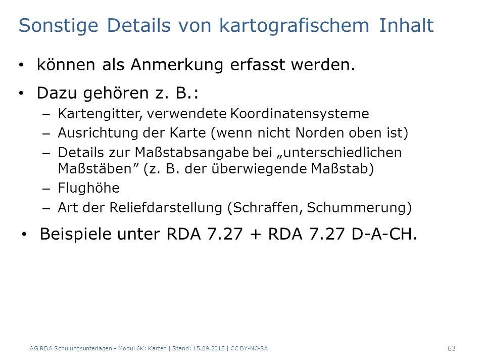 AG RDA Schulungsunterlagen – Modul 6K: Karten | Stand: 15.09.2015 | CC BY-NC-SA 63 Sonstige Details von kartografischem Inhalt können als Anmerkung erfasst werden.