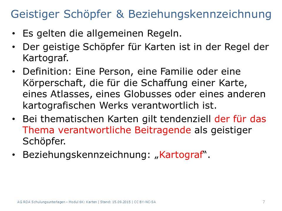 Geistiger Schöpfer & Beziehungskennzeichnung AG RDA Schulungsunterlagen – Modul 6K: Karten | Stand: 15.09.2015 | CC BY-NC-SA 7 Es gelten die allgemeinen Regeln.