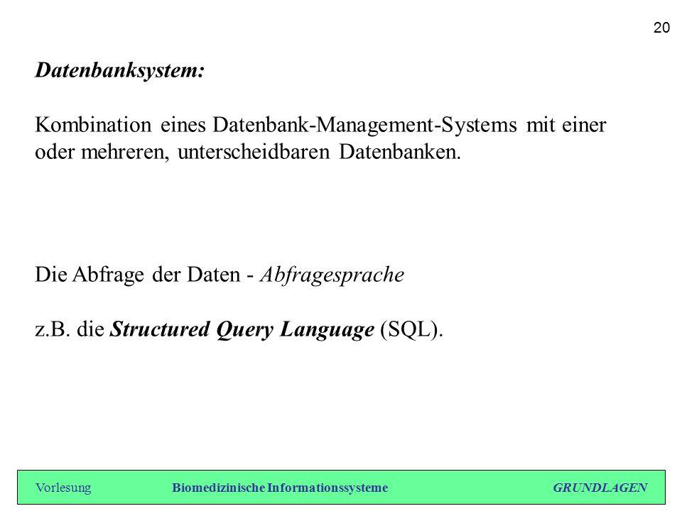 Datenbanksystem: Kombination eines Datenbank-Management-Systems mit einer oder mehreren, unterscheidbaren Datenbanken. Die Abfrage der Daten - Abfrage
