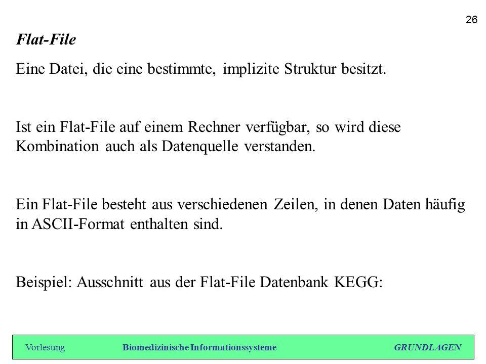 Flat-File Eine Datei, die eine bestimmte, implizite Struktur besitzt. Ist ein Flat-File auf einem Rechner verfügbar, so wird diese Kombination auch al