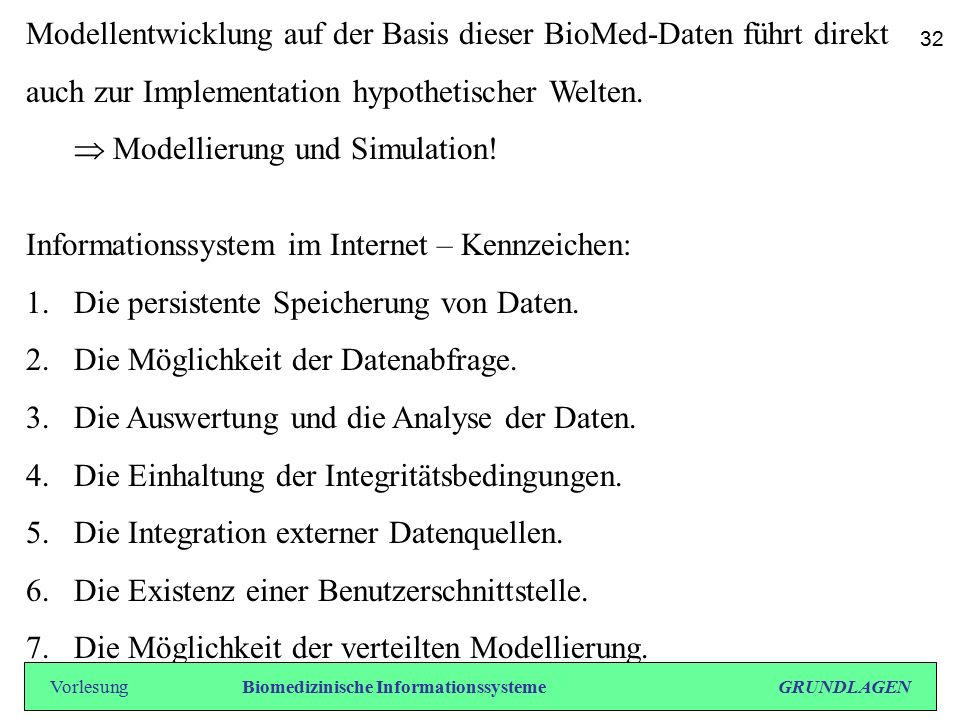 Modellentwicklung auf der Basis dieser BioMed-Daten führt direkt auch zur Implementation hypothetischer Welten.  Modellierung und Simulation! Informa