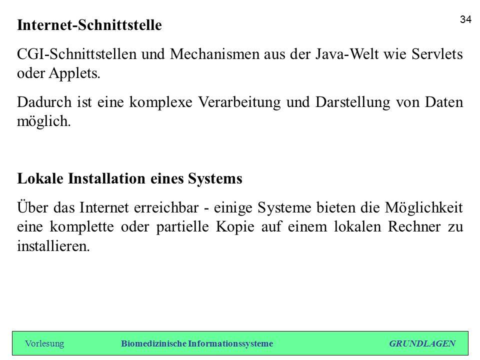 Internet-Schnittstelle CGI-Schnittstellen und Mechanismen aus der Java-Welt wie Servlets oder Applets. Dadurch ist eine komplexe Verarbeitung und Dars