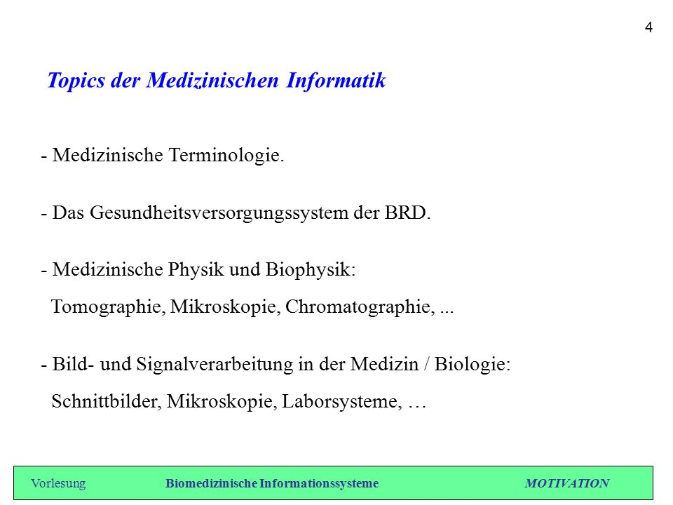 Topics der Medizinischen Informatik - Medizinische Terminologie. - Das Gesundheitsversorgungssystem der BRD. - Medizinische Physik und Biophysik: Tomo