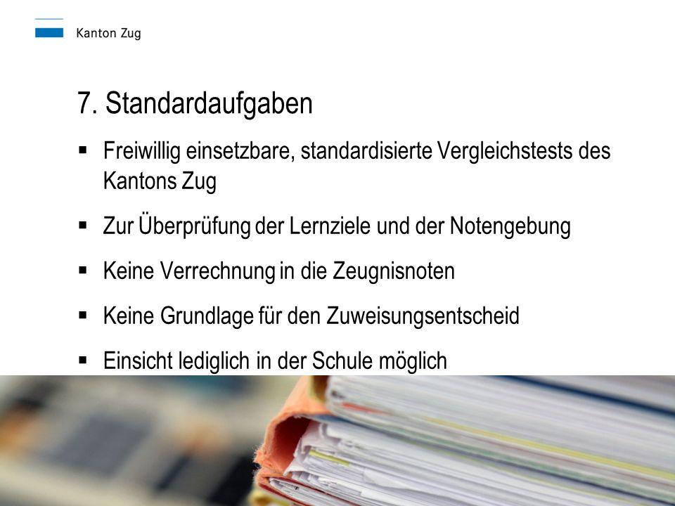 Präsentation der Übertrittskommission I 7. Standardaufgaben  Freiwillig einsetzbare, standardisierte Vergleichstests des Kantons Zug  Zur Überprüfun